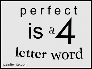 perfect is a 4 letter word