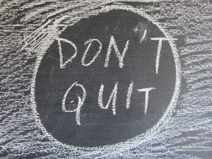 Really, don't quit.