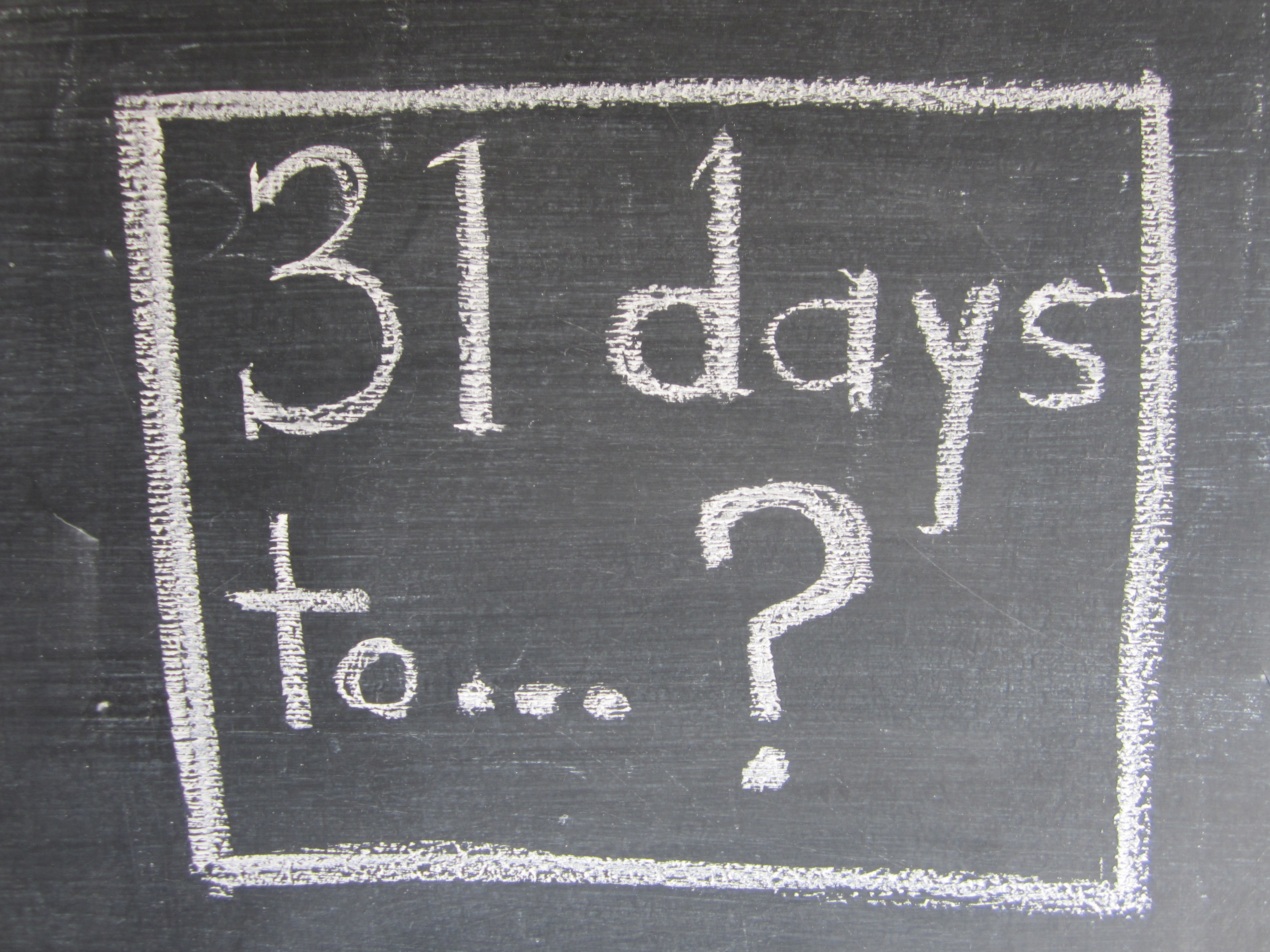 31 days to…?