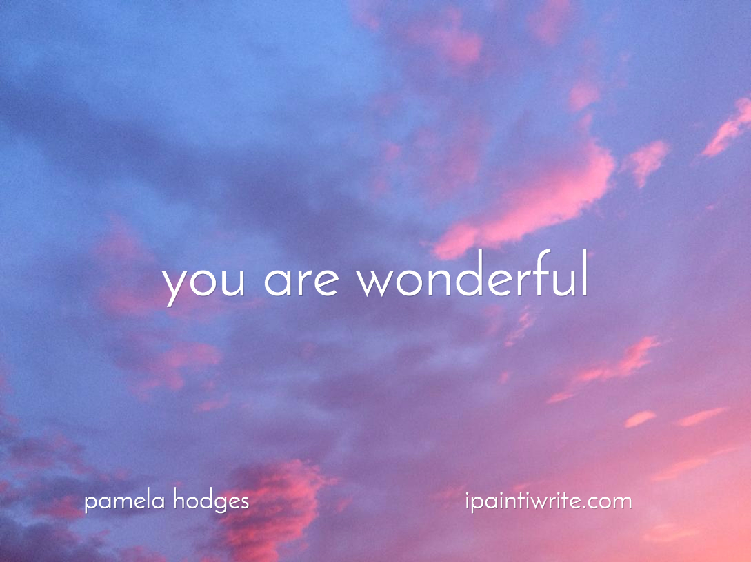 Did you forget you are wonderful? - PAMELA HODGES  Did you forget ...