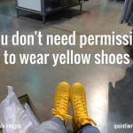 You don't need permission to wear yellow shoes